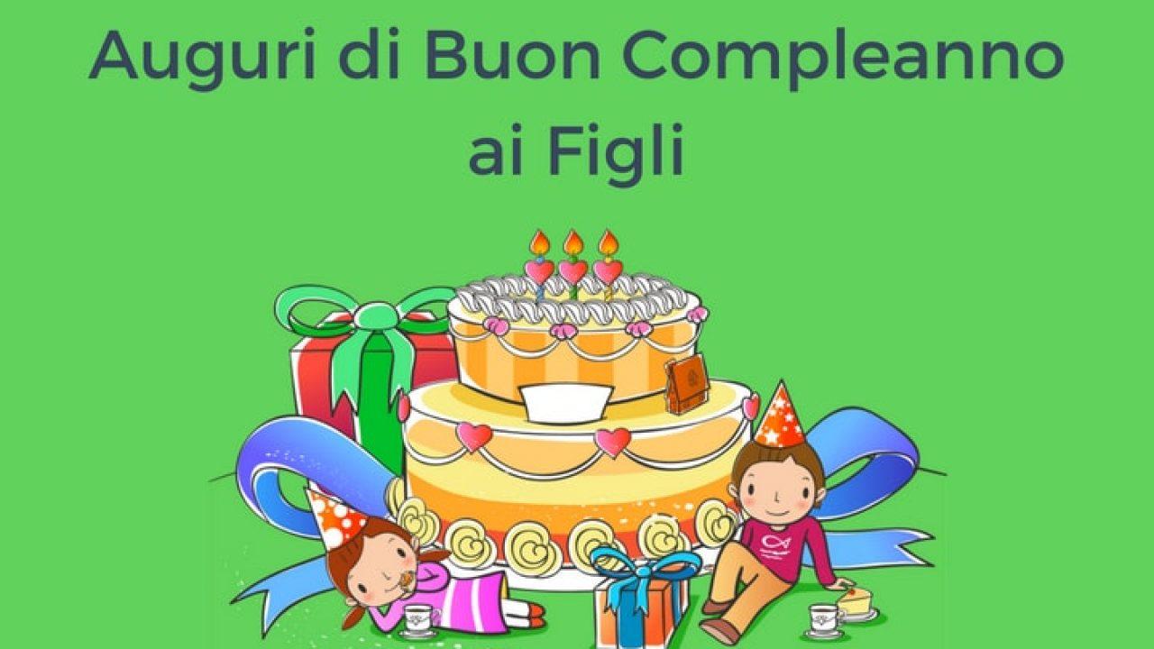 Auguri Di Buon Compleanno Ai Figli Auguri Di Buon Compleanno