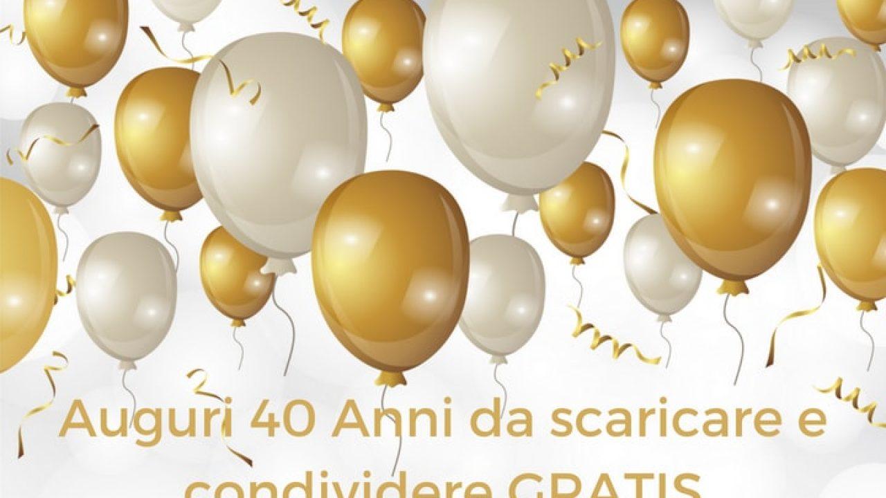 Auguri 40 Anni Da Scaricare E Condividere Gratis